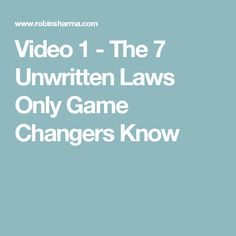 Video 1 - The 7 Unwritten Laws Only Game Changers Know