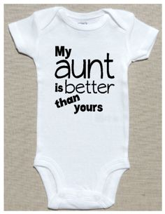 """Funny Baby Bodysuit for the best aunt ever - """"My Aunt Is Better Than Yours"""" for Boys or Girls - White - Sizes Newborn to 24 Months by HenryAndTaylor on Etsy"""
