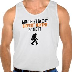 Biologist By Day Bigfoot Hunter By Night Tanktops Tank Tops