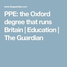 PPE: the Oxford degree that runs Britain   Education   The Guardian
