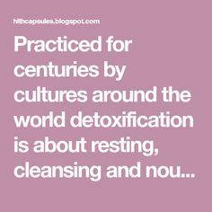 Practiced for centuries by cultures around the world detoxification is about resting, cleansing and nourishing the body from the inside out...