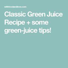 Classic Green Juice Recipe + some green-juice tips!