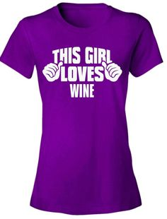 This Girl Loves WINE - NEW Women's Tee Shirt 7 COLORS funny graphic tshirt #Unbranded #GraphicTee