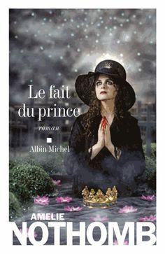 Un bon roman comme Amélie Nothomb sait les écrire ... Le Fait du prince - Amélie Nothomb