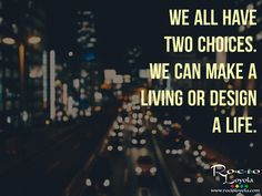 We all have the same two choices, to live or to design a life worth living. Which one will you pick? #rocioloyola