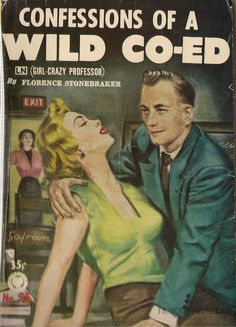 Don't lean back. You'll knock over my books. Confessions of a Wild Co-Ed (original title: Girl-Crazy Professor). Florence Stonebraker. Croyden #95, 1955. Cover art by Bernard Safran. First edition. For more than 30 years (1937 to 1969) Stonebaker wrote about 90 novels of unsanctioned sex. Her characters were tempted by and often surrendered to their lustful desires. Stonebraker had a conventional side, too, and wrote stories of chaste young women finding love. But her forte was the risqué.