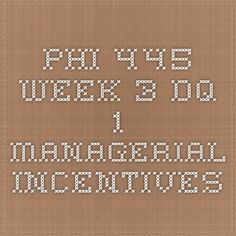 PHI 445 Week 3 DQ 1 Managerial Incentives