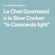 """Le Chat Gourmand e la Slow Cooker: """"la Cassoeula light"""""""
