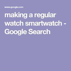 making a regular watch smartwatch - Google Search