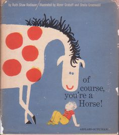 """""""of course, you're a horse!"""" ruth shaw radlauer - abner graboff & sheila greenwald 1959"""