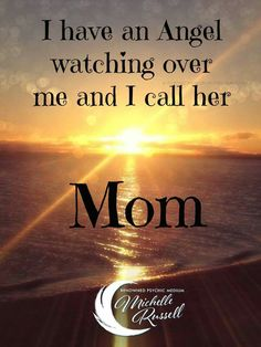I have a angel watching over me and I call her.. mom.
