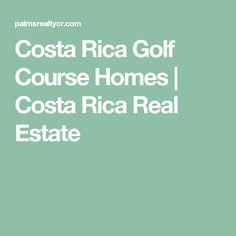 Costa Rica Golf Course Homes | Costa Rica Real Estate