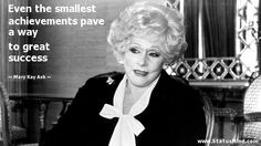 Even the smallest achievements pave a way to great success - Mary Kay Ash Quotes - StatusMind.com