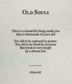 Old Souls — Nikita Gill I love being an old soul nd this is sooo true Old Soul Quotes, Life Quotes Love, Poem Quotes, Words Quotes, Great Quotes, Quotes To Live By, Inspirational Quotes, Sayings, Beautiful Soul Quotes