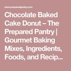 Chocolate Baked Cake Donut – The Prepared Pantry | Gourmet Baking Mixes, Ingredients, Foods, and Recipes at The Prepared Pantry