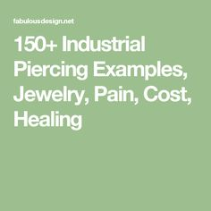 150+ Industrial Piercing Examples, Jewelry, Pain, Cost, Healing