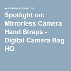 Spotlight on: Mirrorless Camera Hand Straps - Digital Camera Bag HQ