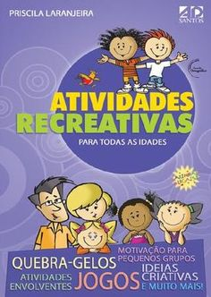 Atividades Recreativas para Todas as Idades  Para emocionar, para divertir, para promover entrosamento e para alegrar os encontros dos pequenos grupos com dinâmicas, quebra-gelos, jogos, brincadeiras e testes. Atividades que descontraem o ambiente e dinamizam os encontros. Autor: Priscila Laranjeira. Formato: 14x21. Preço: R$17,00. Número de páginas: 96. ISBN: 85-7459-190-2