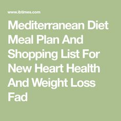 Mediterranean Diet Meal Plan And Shopping List For New Heart Health And Weight Loss Fad