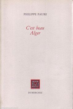 #théâtre : C'est Beau Alger - Janvier 1998 de Philippe Faure. Dumerchez / Théâtre De La Croix-Rousse, Lyon,  12/1997. 70 pages.  Dans l'Algérie d'aujourd'hui, deux femmes se rencontrent dans le huit clos d'un appartement d'Alger. Malika est une jeune institutrice algérienne, violée lors d'un massacre. L'autre est une journaliste française venue l'interviewer. Le témoignage d'une femme qui refusant d'être victime, porte en elle l'espérance et la confiance en une Algérie nouvelle.