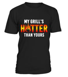 """# Funny My Grill's Hotter Than Yours T-Shirt .  Special Offer, not available in shops      Comes in a variety of styles and colours      Buy yours now before it is too late!      Secured payment via Visa / Mastercard / Amex / PayPal      How to place an order            Choose the model from the drop-down menu      Click on """"Buy it now""""      Choose the size and the quantity      Add your delivery address and bank details      And that's it!      Tags: Turn up the HEAT, Light up the charcoal…"""