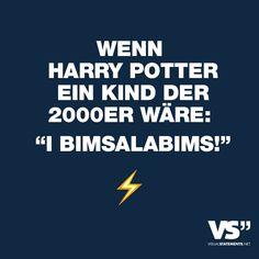 Visual Statements®️ Wenn Harry Potter ein Kind der 2000er wäre: I bimsalabims! Sprüche / Zitate / Quotes / Leben / Freundschaft / Beziehung / Liebe / Familie / tiefgründig / lustig / schön / nachdenken