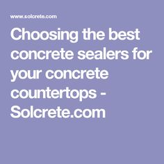 Choosing The Best Concrete Sealers For Your Concrete Countertops    Solcrete.com