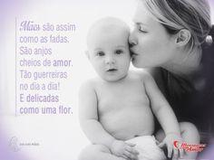 Mães são assim  como as fadas.  São anjos cheios de amor.  Tão guerreiras no dia a dia!  E delicadas como uma flor.    #FelizDiaDasMaes
