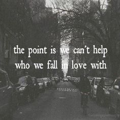 //The point is we can't help who we fall in love with #love