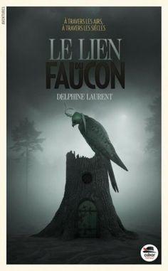 Découvrez Le Lien du Faucon de Delphine Laurent sur Booknode, la communauté du livre