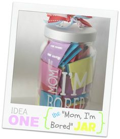 """""""Mom, I'm Bored"""" Jar - for those rainy days or long summer vacation days when the kids are at home"""