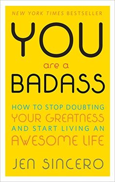 You Are a Badass: How to Stop Doubting Your Greatness and Start Living an Awesome Life: Jen Sincero:   I love this book! #Humour and wit in one!