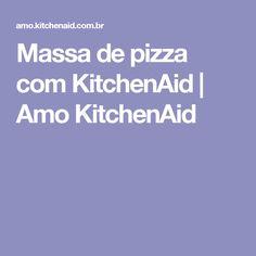 Massa de pizza com KitchenAid | Amo KitchenAid