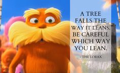 A wise caution on life and leadership from the Lorax. #TeamTRI #Lorax #Leadership