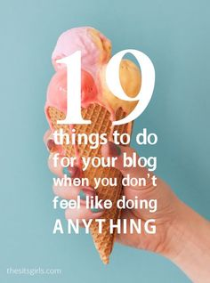 19 Things To Do For Your Blog When You Don't Feel Like Doing Anything