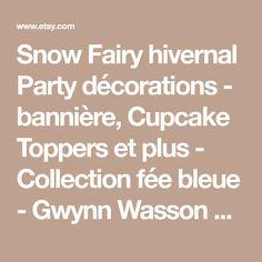 Snow Fairy hivernal Party décorations - bannière, Cupcake Toppers et plus - Collection fée bleue - Gwynn Wasson dessins imprimables