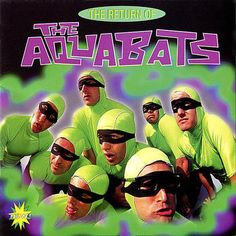 The Return Of The Aquabats  from 1995   These guys are superheros of the music world.