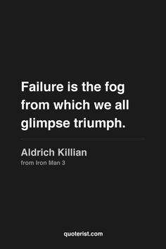 """Failure is the fog from which we all glimpse triumph."" - Aldrich Killian from #Ironman3. #moviequotes #movies"