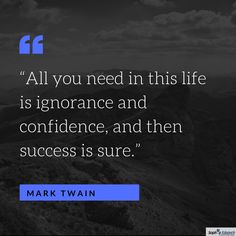 All you need in this life is Ignorance and confidence, and then Success is Sure. Good Friday, Motivationalquotes, Quote Of The Day, Confidence, Career, Success, Education, Feelings, Life