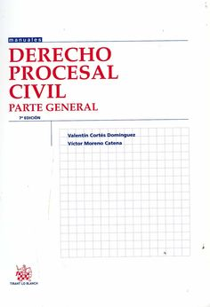 Derecho procesal civil. Parte general / Valentín Cortés Domínguez, Víctor Moreno Catena. - Valencia : Tirant lo Blanch, 2013. - 7a. ed.