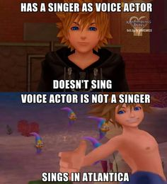 I'm just patiently waiting for the day Roxas or Ven goes to a world and has the opportunity to sing. Although, Atlantica in KHII was a big bust with the fans, so I'm not sure if they're gonna do that again.