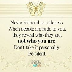 Lessons Learned in Life | Never respond to rudeness.