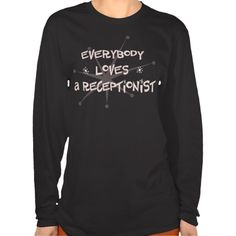 Everybody Loves A Receptionist T Shirt, Hoodie Sweatshirt