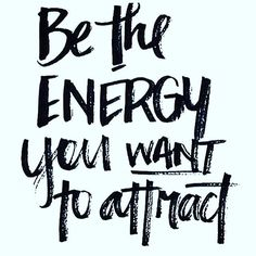 Inspirational quote of the day: be the energy you want to attract!                                                                                                                                                                                 More NextStep Hub |  Entrepreneur Quotes and Inspirations