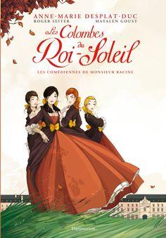 """""""Les Colombes du Roi-Soleil : Les Comédiennes de Monsieur Racine"""" (TOME 1) d'Anne-Marie DESPLAT-DUC, Roger SEITER et Mayalen GOUST - BANDE DESSINÉE JEUNESSE SUR LE THEATRE"""