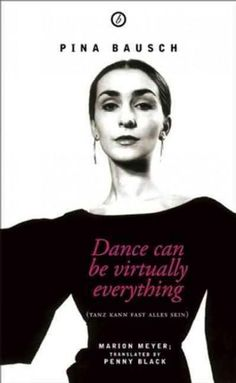 Pina Bausch: Dance Can Be Virtually Everything