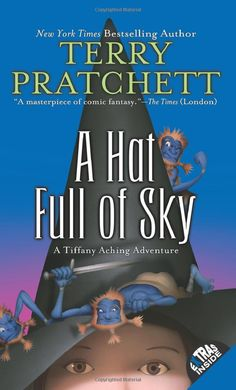 Amazon.com: A Hat Full of Sky: The Continuing Adventures of Tiffany Aching and the Wee Free Men (9780060586621): Terry Pratchett: Books