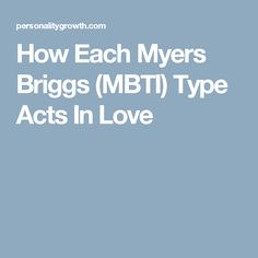 How Each Myers Briggs (MBTI) Type Acts In Love