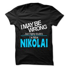 I May Be Wrong But I Highly Doubt It I am From... Nikolai - 99 Cool City Shirt ! #name #tshirts #NI #gift #ideas #Popular #Everything #Videos #Shop #Animals #pets #Architecture #Art #Cars #motorcycles #Celebrities #DIY #crafts #Design #Education #Entertainment #Food #drink #Gardening #Geek #Hair #beauty #Health #fitness #History #Holidays #events #Home decor #Humor #Illustrations #posters #Kids #parenting #Men #Outdoors #Photography #Products #Quotes #Science #nature #Sports #Tattoos…