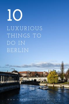Top Ten Luxurious Things to Do in Berlin - SilverSpoon London